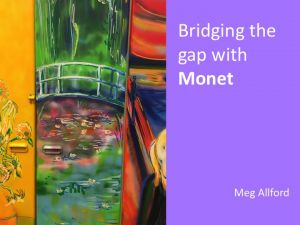Monet's bridge by Meg Allford